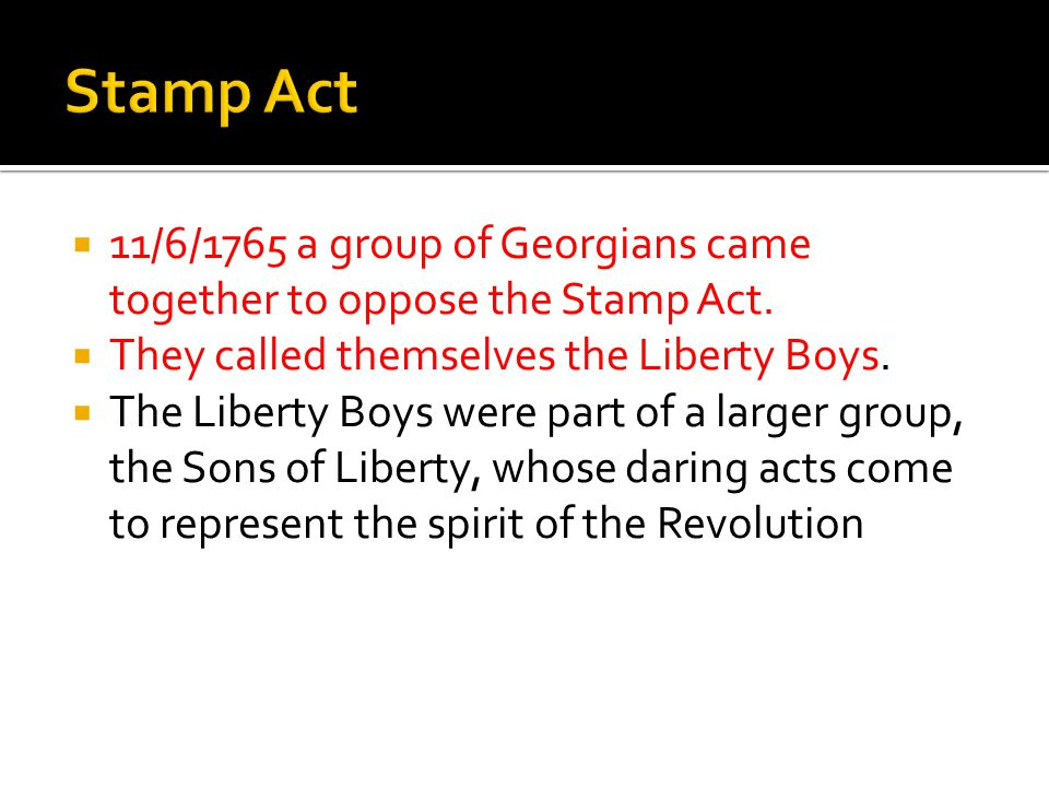  11/6/1765 a group of Georgians came together to oppose the Stamp Act.