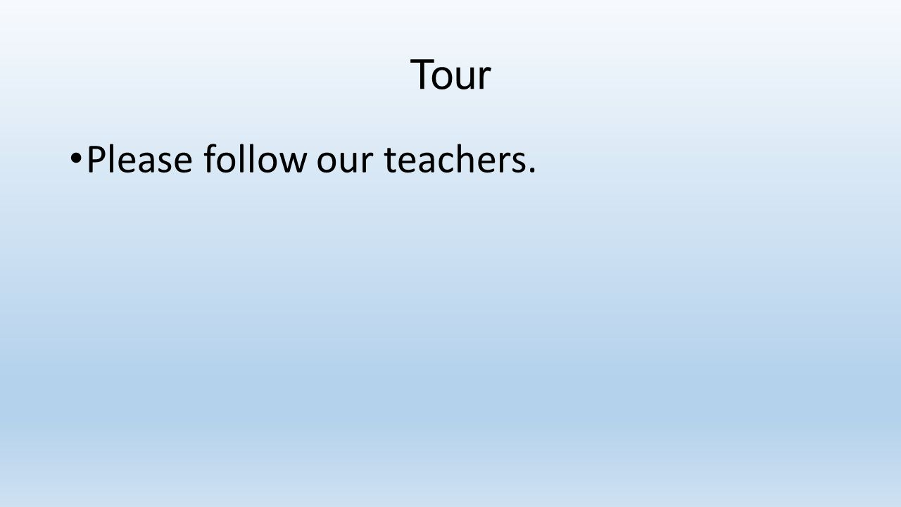 Tour Please follow our teachers.