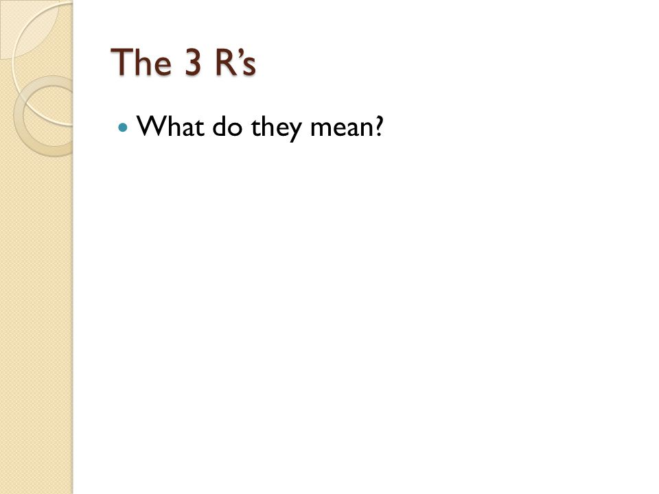 The 3 R's What do they mean?