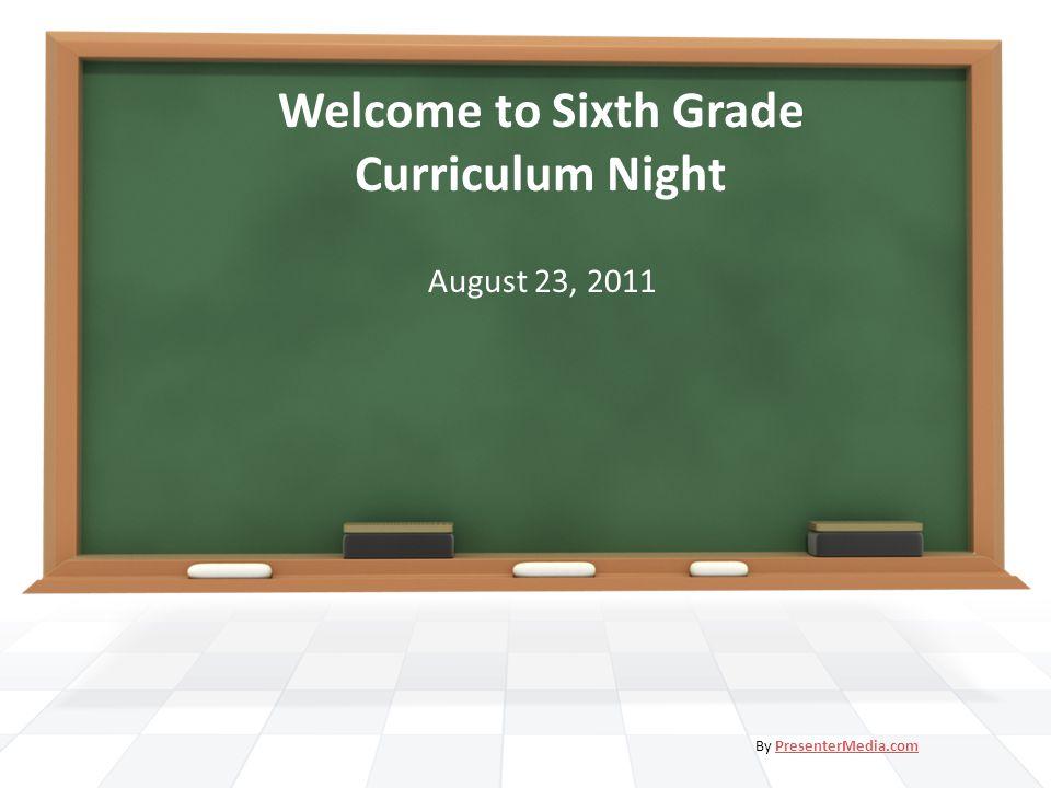 Welcome to Sixth Grade Curriculum Night August 23, 2011 By PresenterMedia.comPresenterMedia.com