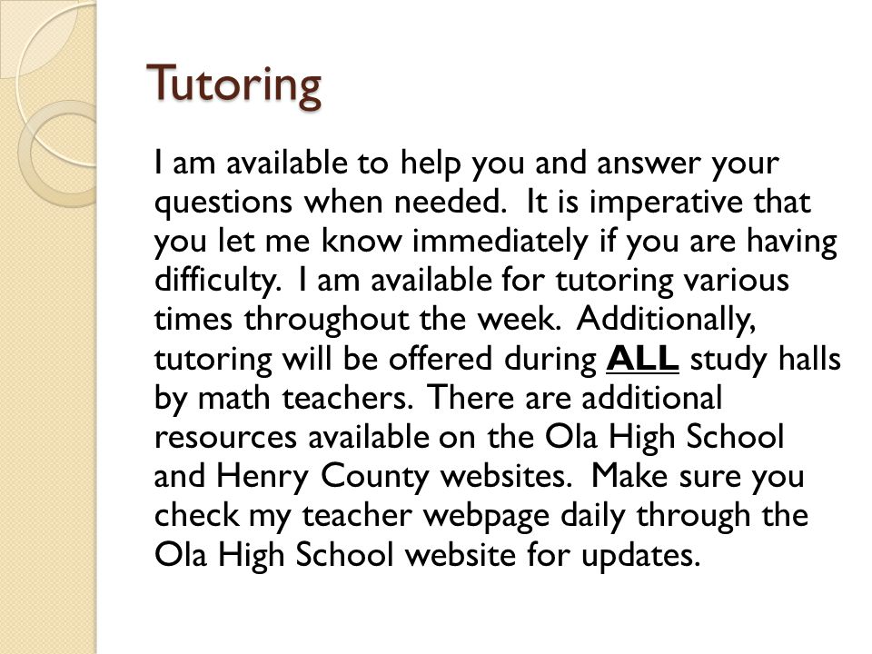 Tutoring I am available to help you and answer your questions when needed.