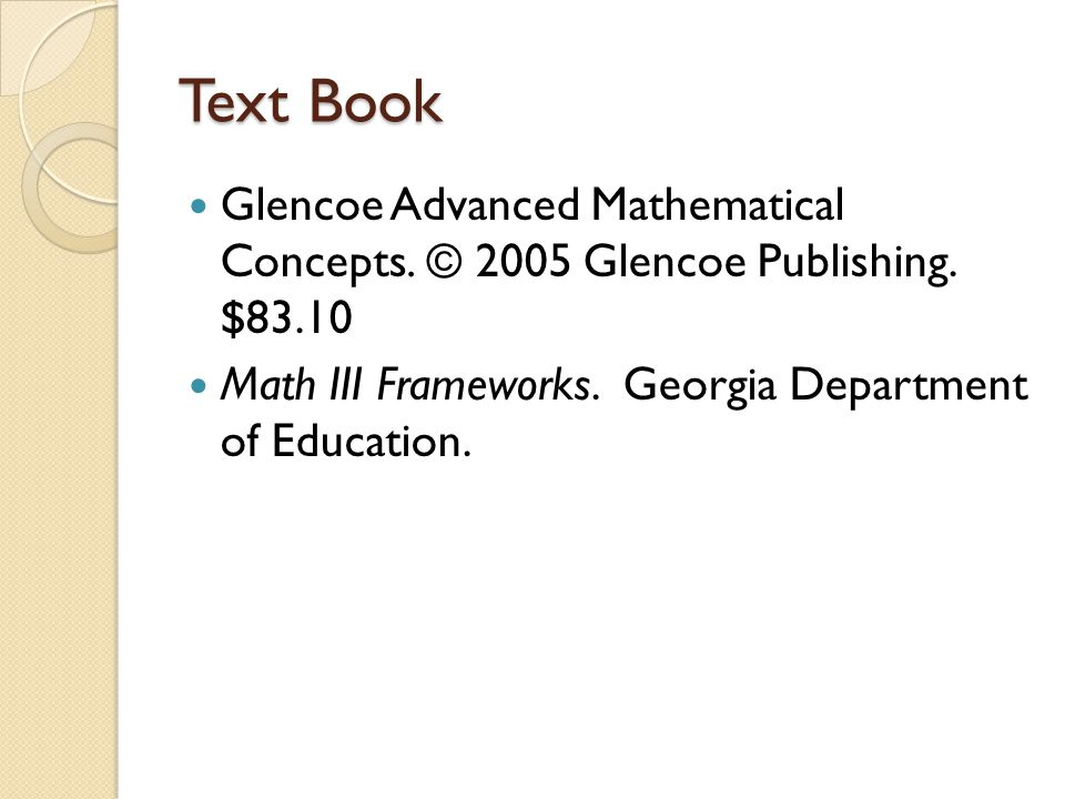 Text Book Glencoe Advanced Mathematical Concepts.© 2005 Glencoe Publishing.