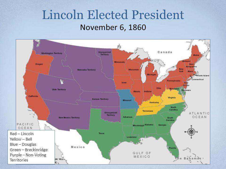 Lincoln Elected President November 6, 1860 Red – Lincoln Yellow – Bell Blue – Douglas Green – Breckinridge Purple – Non-Voting Territories