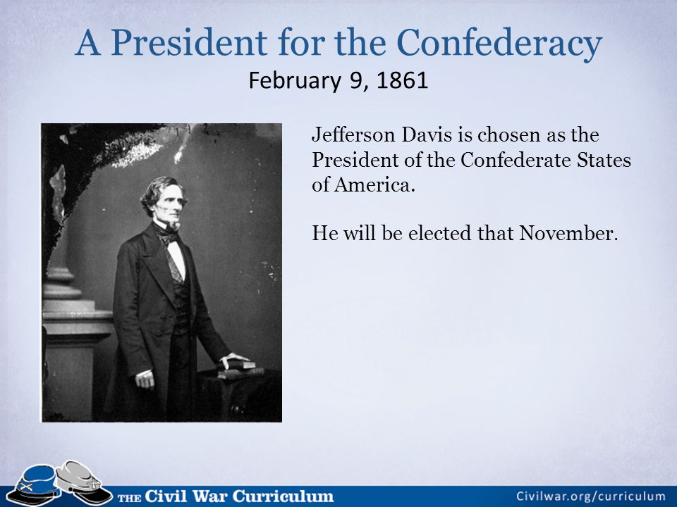 Jefferson Davis is chosen as the President of the Confederate States of America.