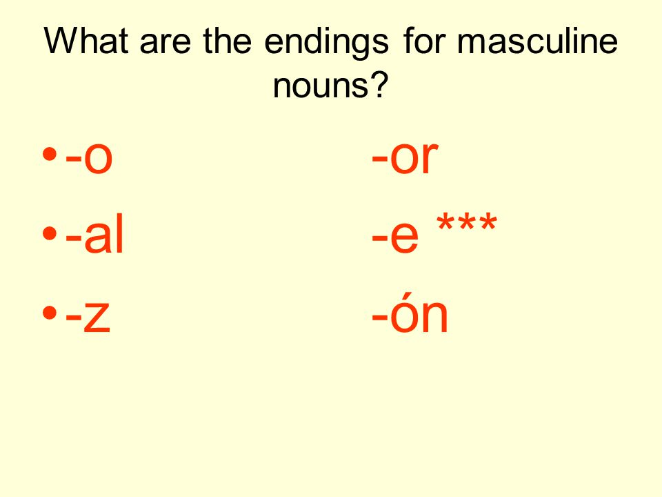 What are the endings for masculine nouns? -o-or -al -e *** -z-ón