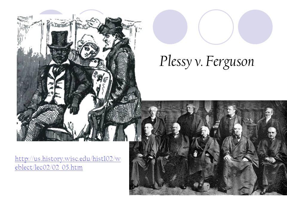 Plessy v. Ferguson http://us.history.wisc.edu/hist102/w eblect/lec02/02_05.htm