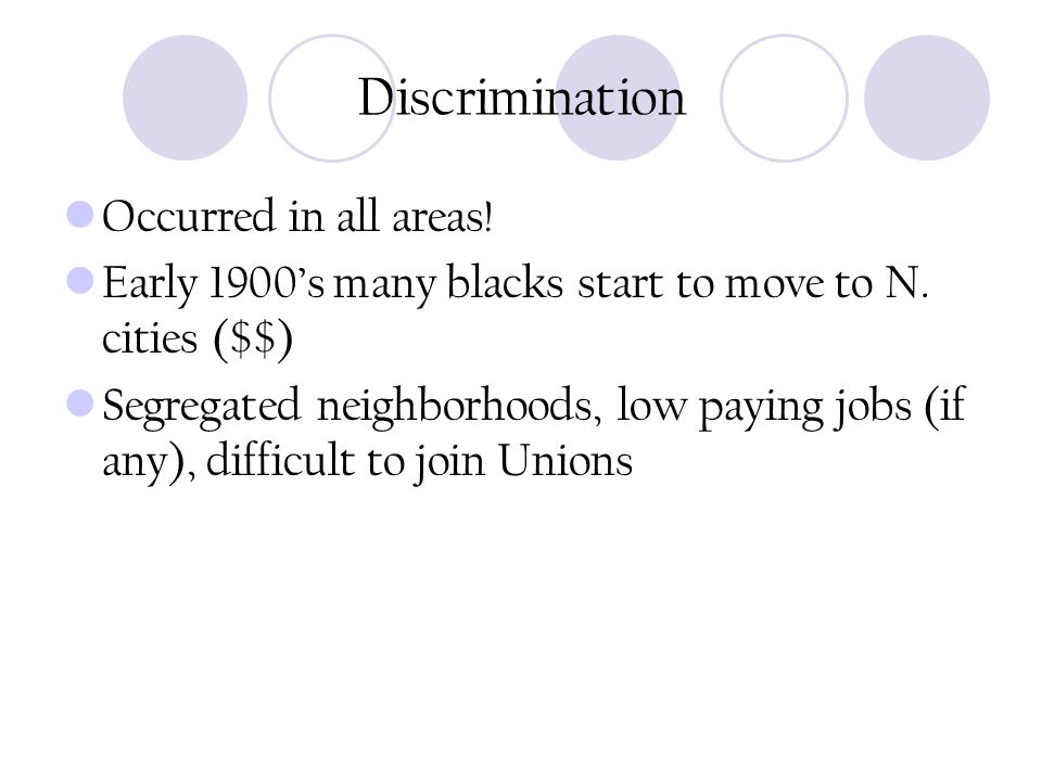 Discrimination Occurred in all areas.Early 1900's many blacks start to move to N.