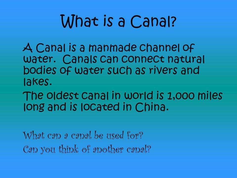 Vocabulary  Canal:A Canal is a man made channel of water.