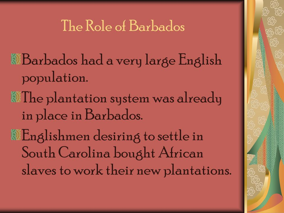 The Role of Barbados Barbados had a very large English population.