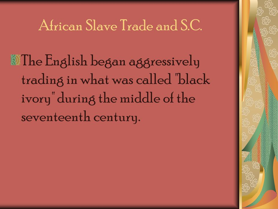 The majority of the first slaves brought to South Carolina were brought because of English plantation owners desire to make huge profits from cash crops (such as rice) using slave labor.