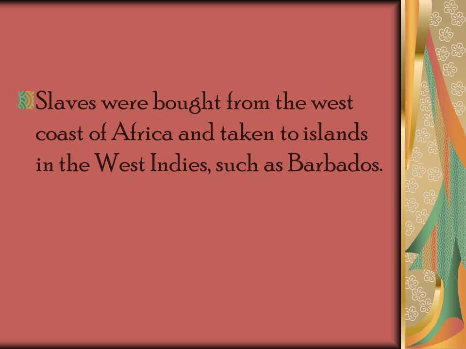 This was spurred on by the need for laborers in the hot, humid sugar fields on the West Indian island of Barbados.