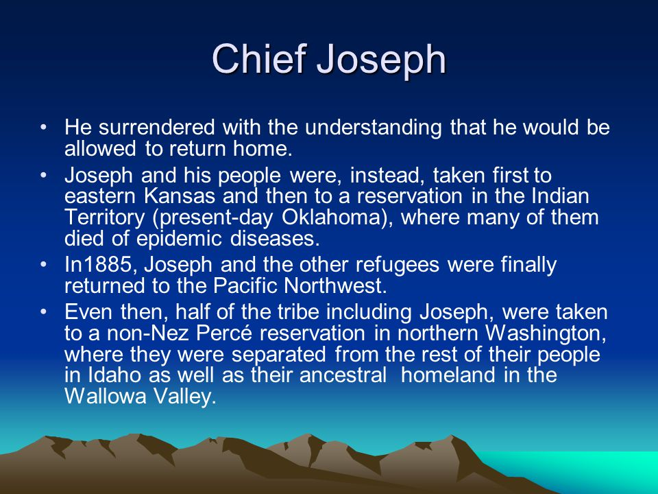 Chief Joseph In his last years, Joseph spoke eloquently against the injustice of the United States' policy toward his people but held out the hope that America s promise of freedom and equality might one day be fulfilled for native Americans as well.