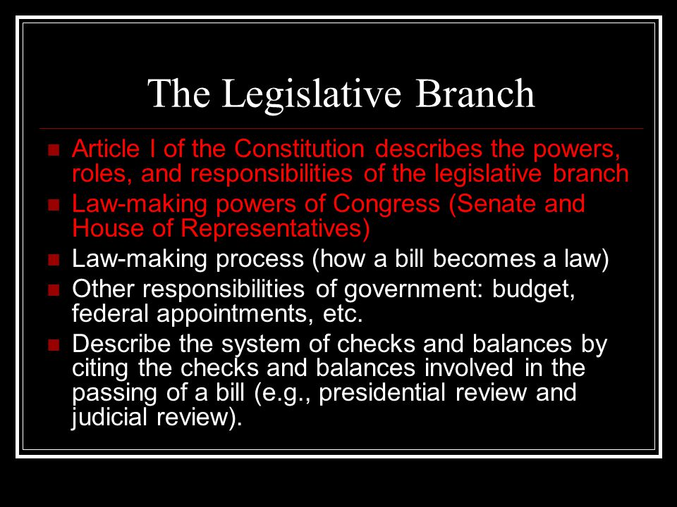 The Legislative Branch Article I of the Constitution describes the powers, roles, and responsibilities of the legislative branch Law-making powers of