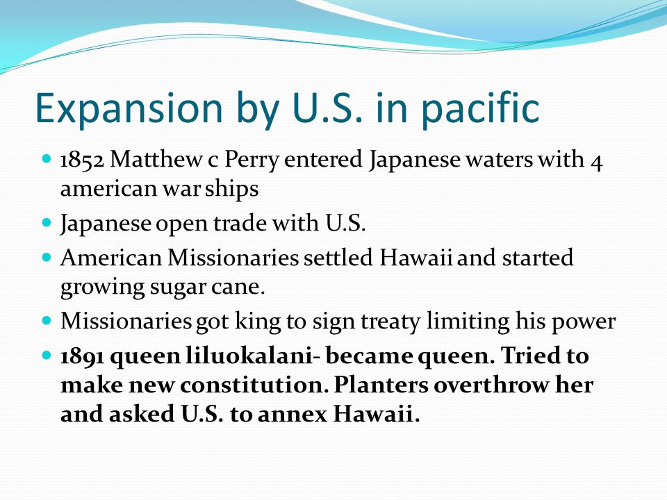 Expansion by U.S. in pacific 1852 Matthew c Perry entered Japanese waters with 4 american war ships Japanese open trade with U.S. American Missionarie