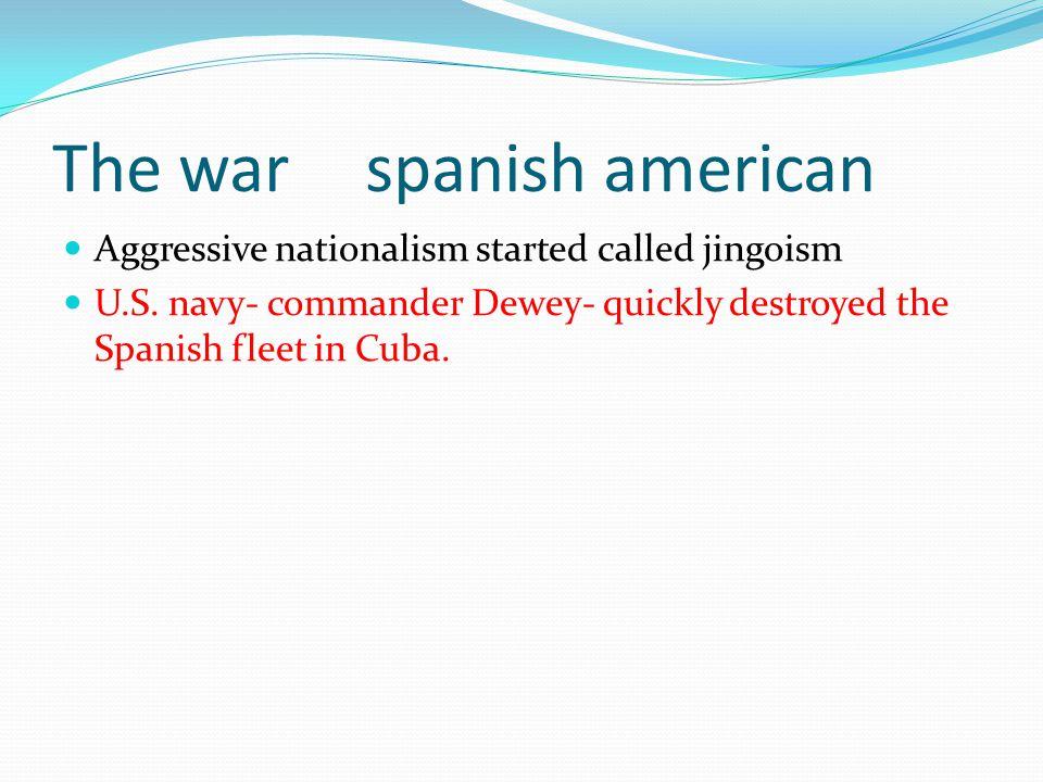 The warspanish american Aggressive nationalism started called jingoism U.S.