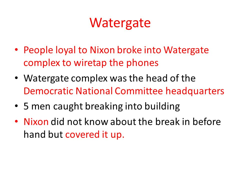 Watergate People loyal to Nixon broke into Watergate complex to wiretap the phones Watergate complex was the head of the Democratic National Committee