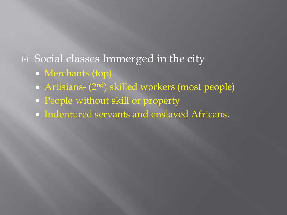  Social classes Immerged in the city  Merchants (top)  Artisians- (2 nd ) skilled workers (most people)  People without skill or property  Indent
