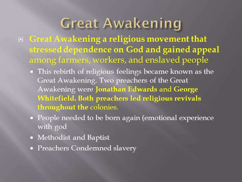  Great Awakening a religious movement that stressed dependence on God and gained appeal among farmers, workers, and enslaved people  This rebirth of