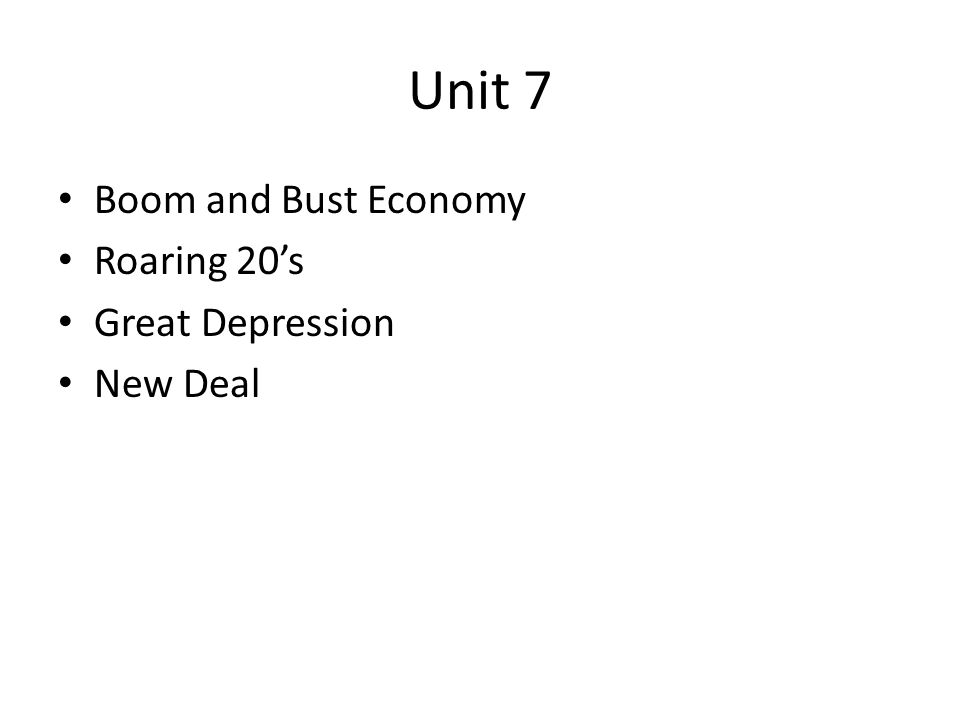 Unit 7 Boom and Bust Economy Roaring 20's Great Depression New Deal