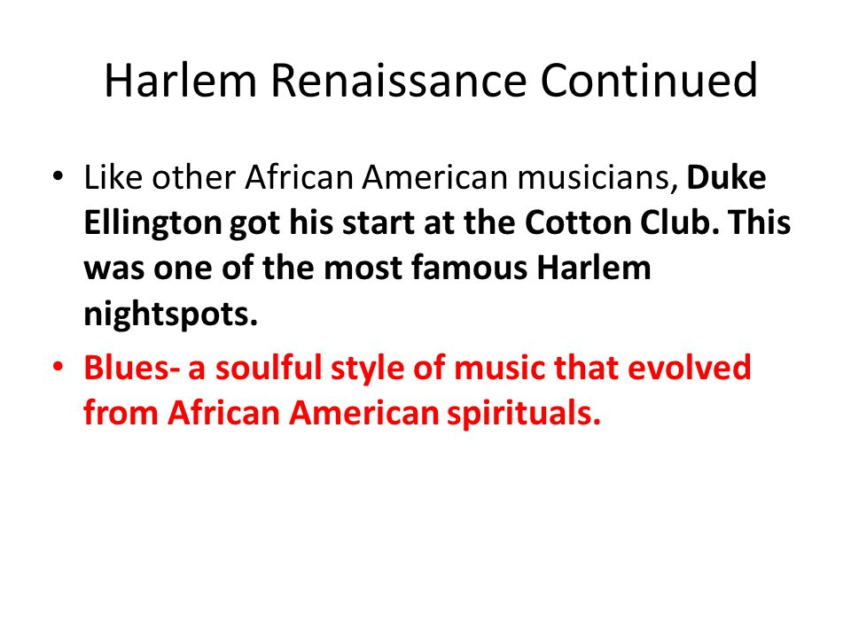 Harlem Renaissance Continued Like other African American musicians, Duke Ellington got his start at the Cotton Club.