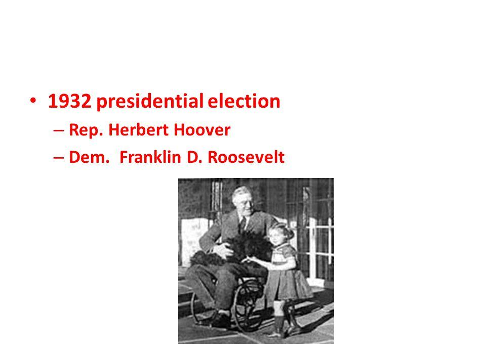 1932 presidential election – Rep. Herbert Hoover – Dem. Franklin D. Roosevelt