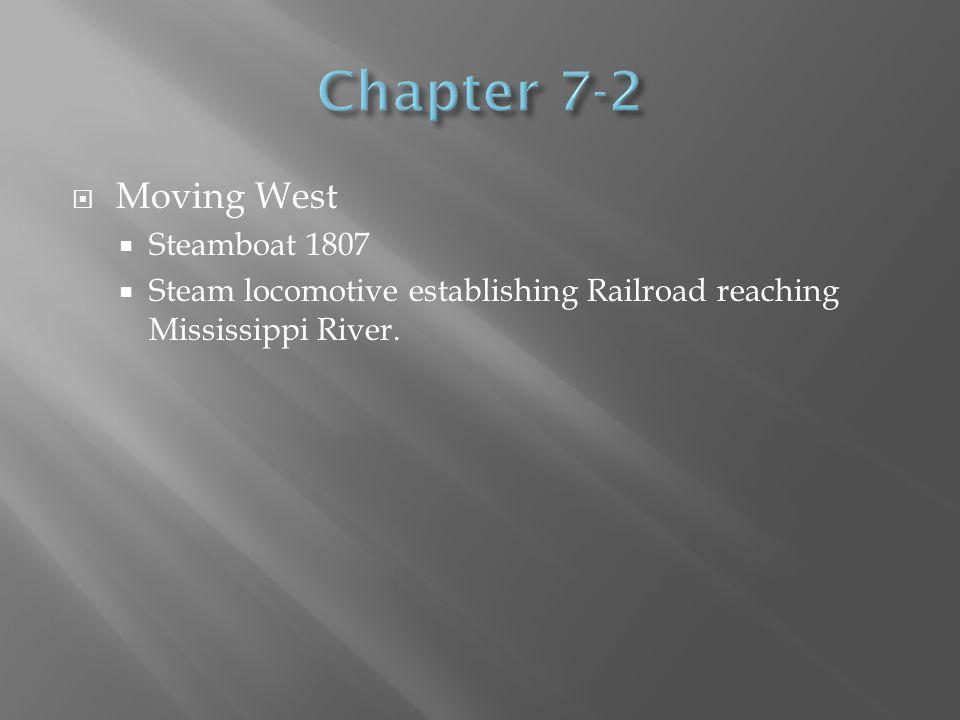  Moving West  Steamboat 1807  Steam locomotive establishing Railroad reaching Mississippi River.