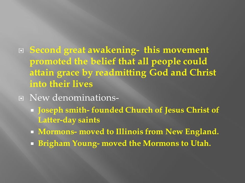  Second great awakening- this movement promoted the belief that all people could attain grace by readmitting God and Christ into their lives  New de