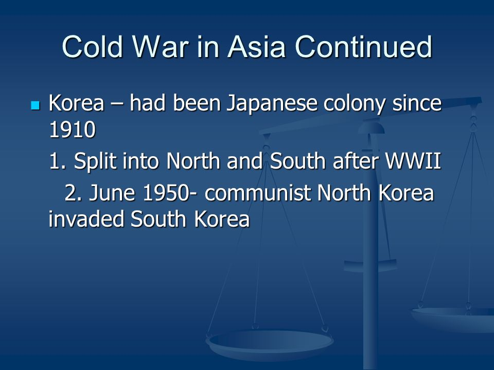 Cold War in Asia Continued Korea – had been Japanese colony since 1910 Korea – had been Japanese colony since 1910 1.