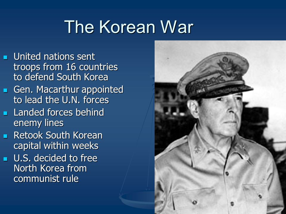 The Korean War United nations sent troops from 16 countries to defend South Korea United nations sent troops from 16 countries to defend South Korea Gen.
