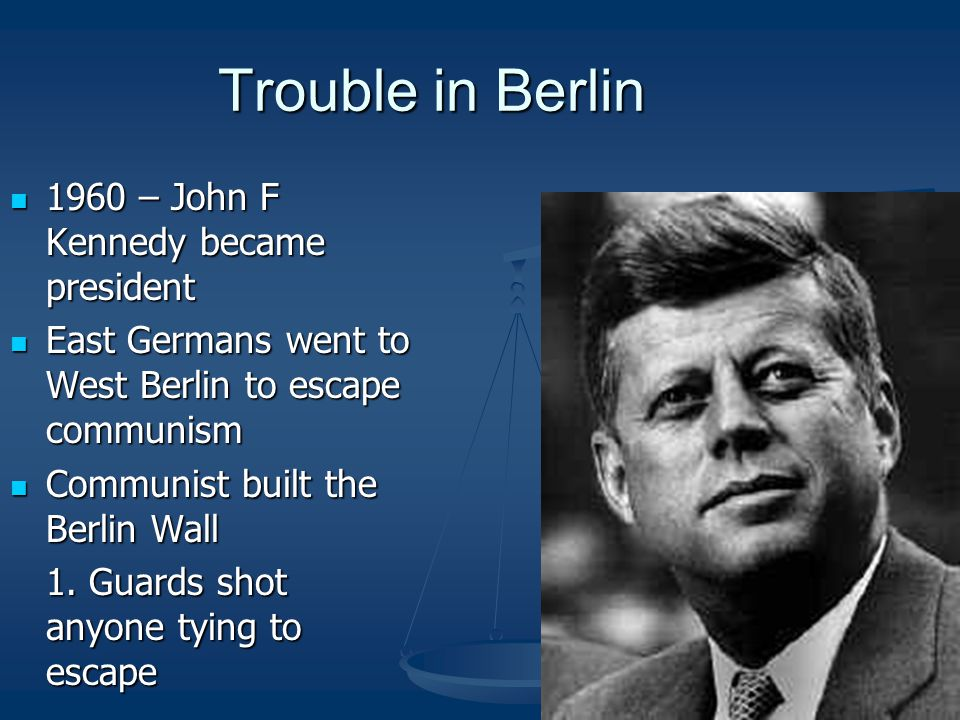 Trouble in Berlin 1960 – John F Kennedy became president 1960 – John F Kennedy became president East Germans went to West Berlin to escape communism E
