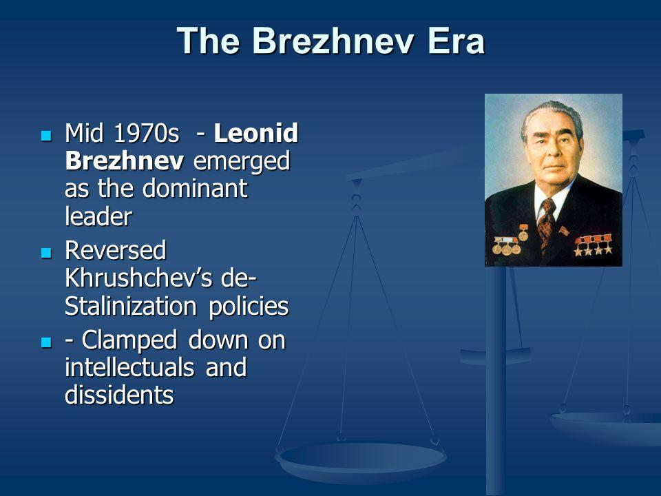 The Brezhnev Era Mid 1970s - Leonid Brezhnev emerged as the dominant leader Mid 1970s - Leonid Brezhnev emerged as the dominant leader Reversed Khrush