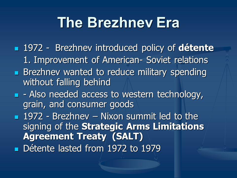 The Brezhnev Era 1972 - Brezhnev introduced policy of détente 1972 - Brezhnev introduced policy of détente 1. Improvement of American- Soviet relation