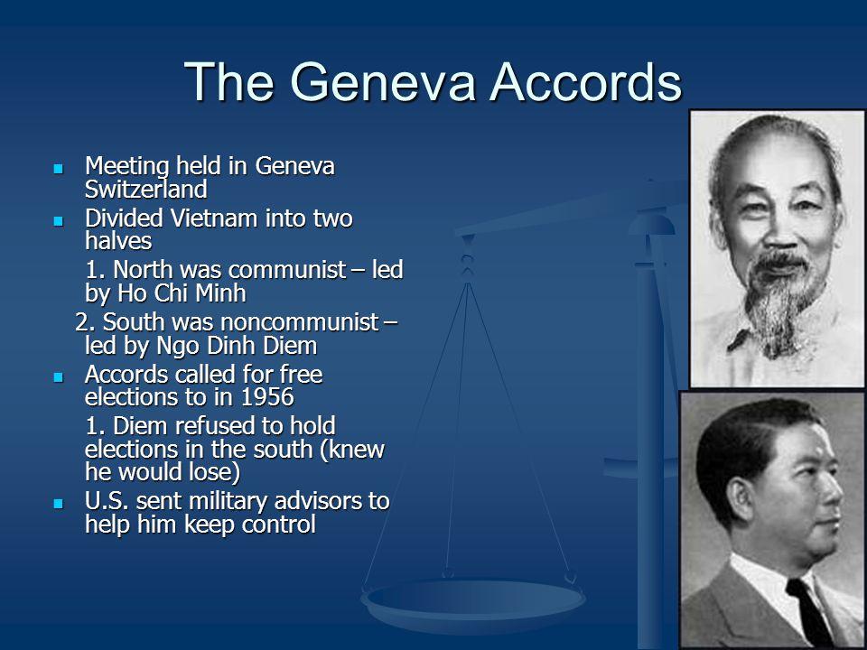 The Geneva Accords Meeting held in Geneva Switzerland Meeting held in Geneva Switzerland Divided Vietnam into two halves Divided Vietnam into two halv
