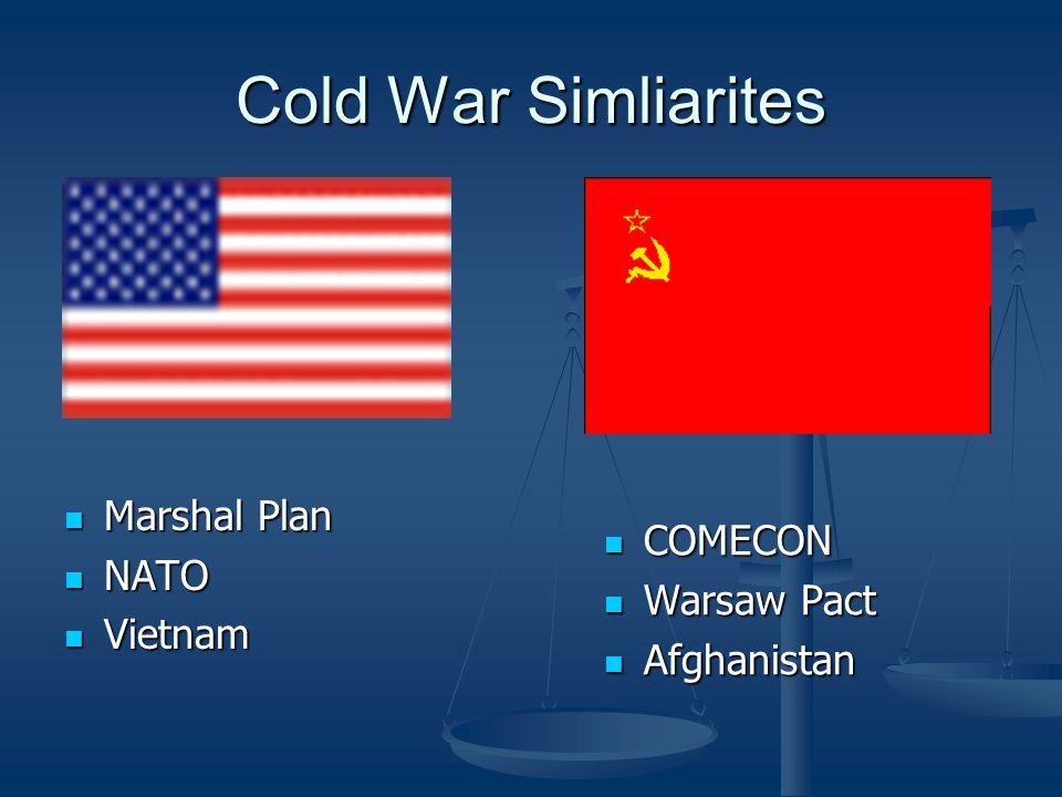 Cold War Simliarites Marshal Plan Marshal Plan NATO NATO Vietnam Vietnam COMECON Warsaw Pact Afghanistan