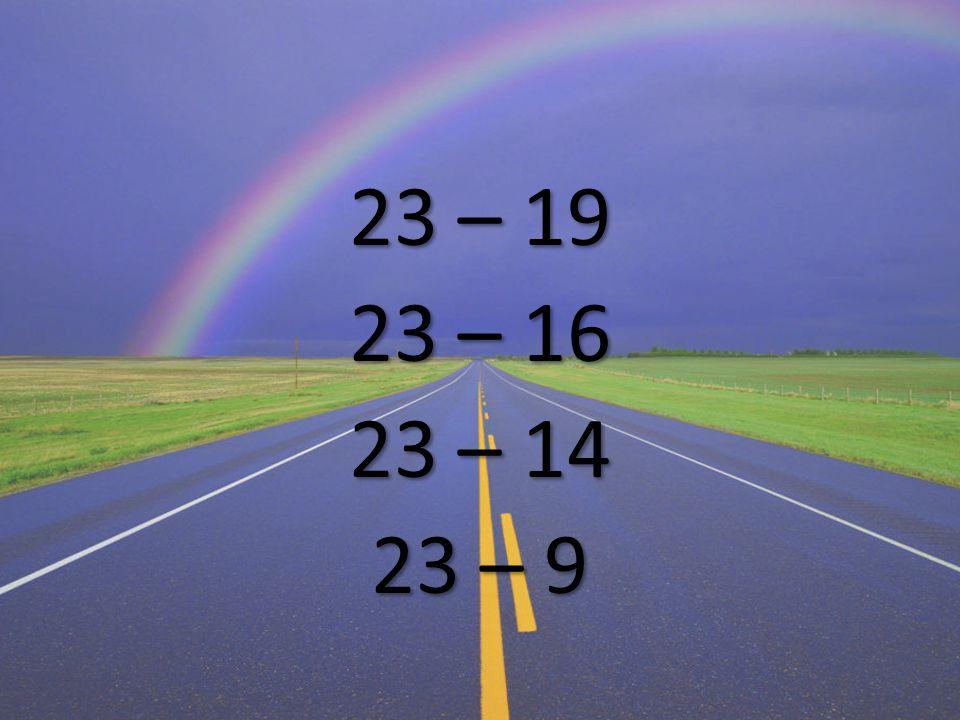 23 – 19 23 – 16 23 – 14 23 – 9