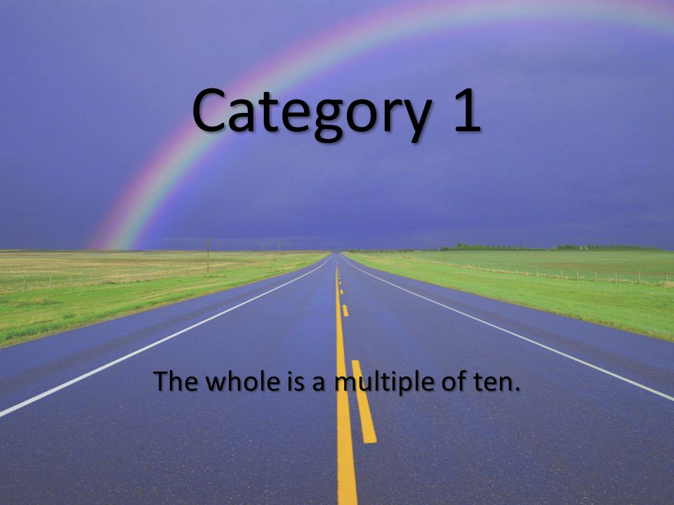 Category 1 The whole is a multiple of ten.
