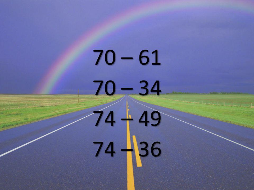 70 – 61 70 – 34 74 – 49 74 – 36
