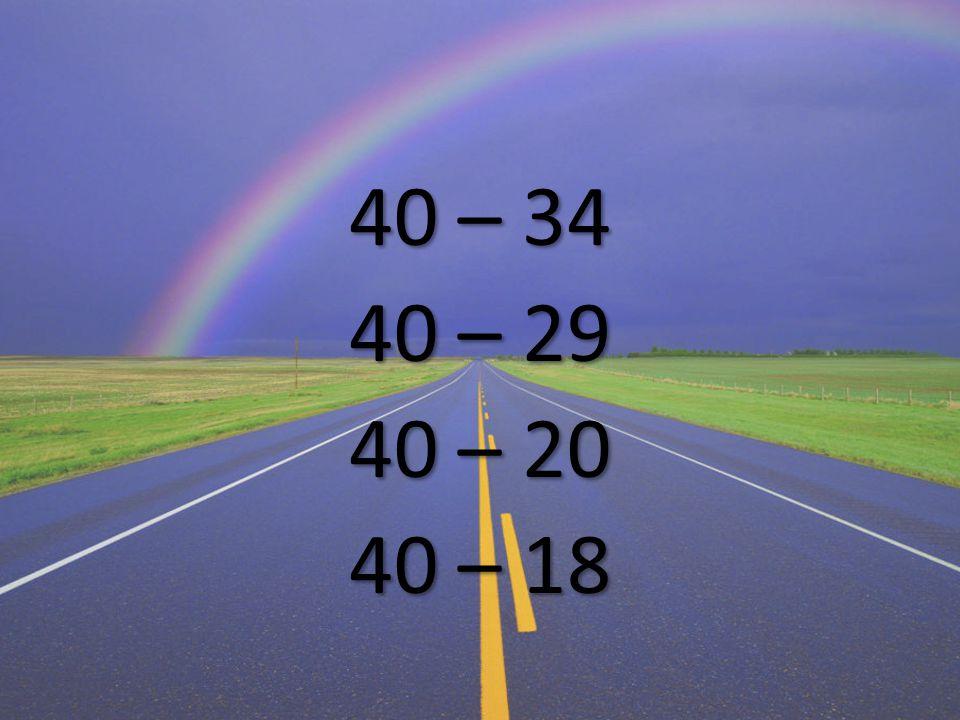 40 – 34 40 – 29 40 – 20 40 – 18