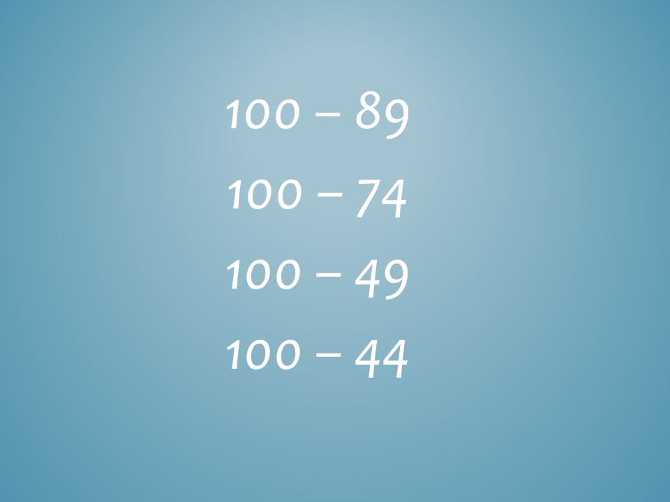 100 – 89 100 – 74 100 – 49 100 – 44