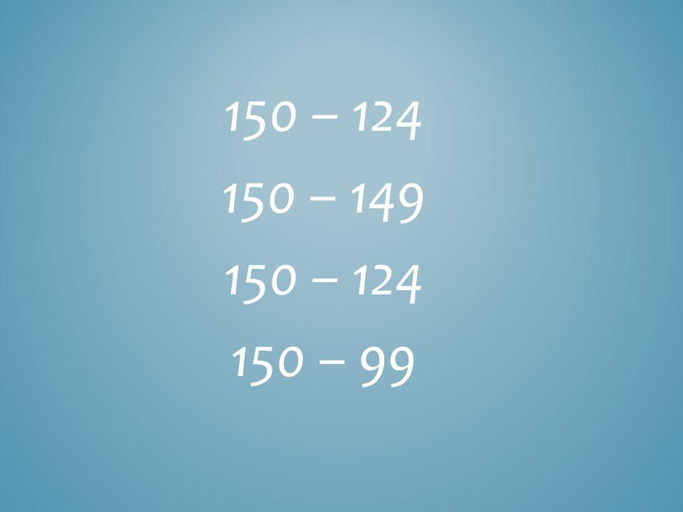 150 – 124 150 – 149 150 – 124 150 – 99