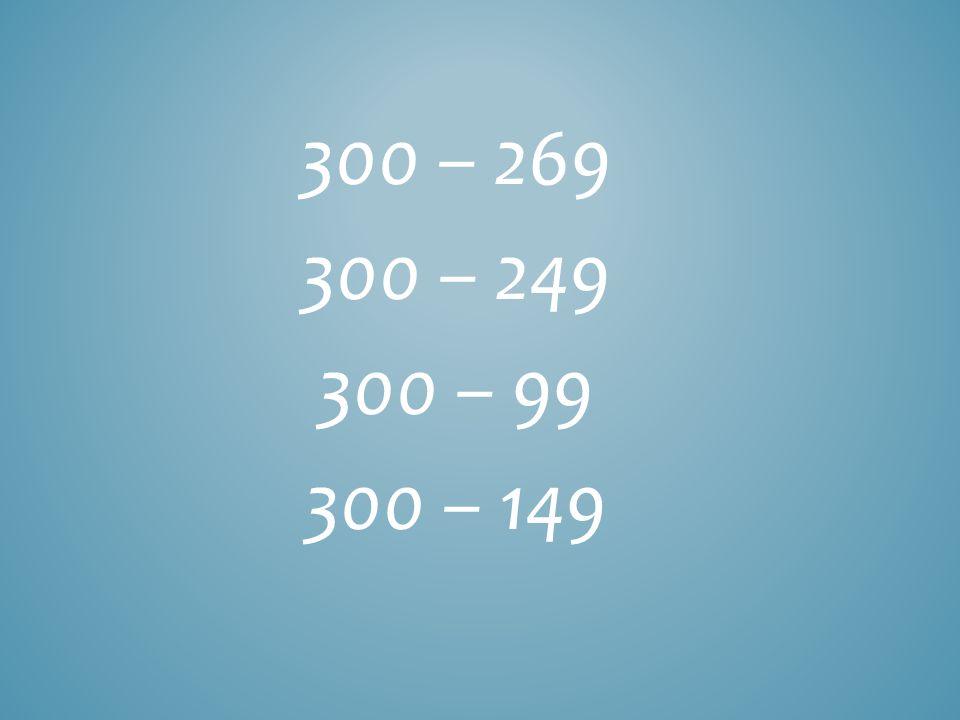 300 – 269 300 – 249 300 – 99 300 – 149