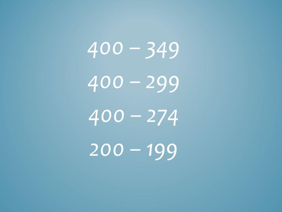 400 – 349 400 – 299 400 – 274 200 – 199