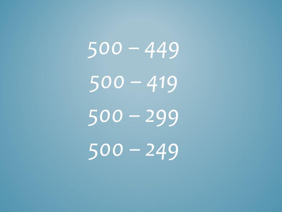 500 – 449 500 – 419 500 – 299 500 – 249