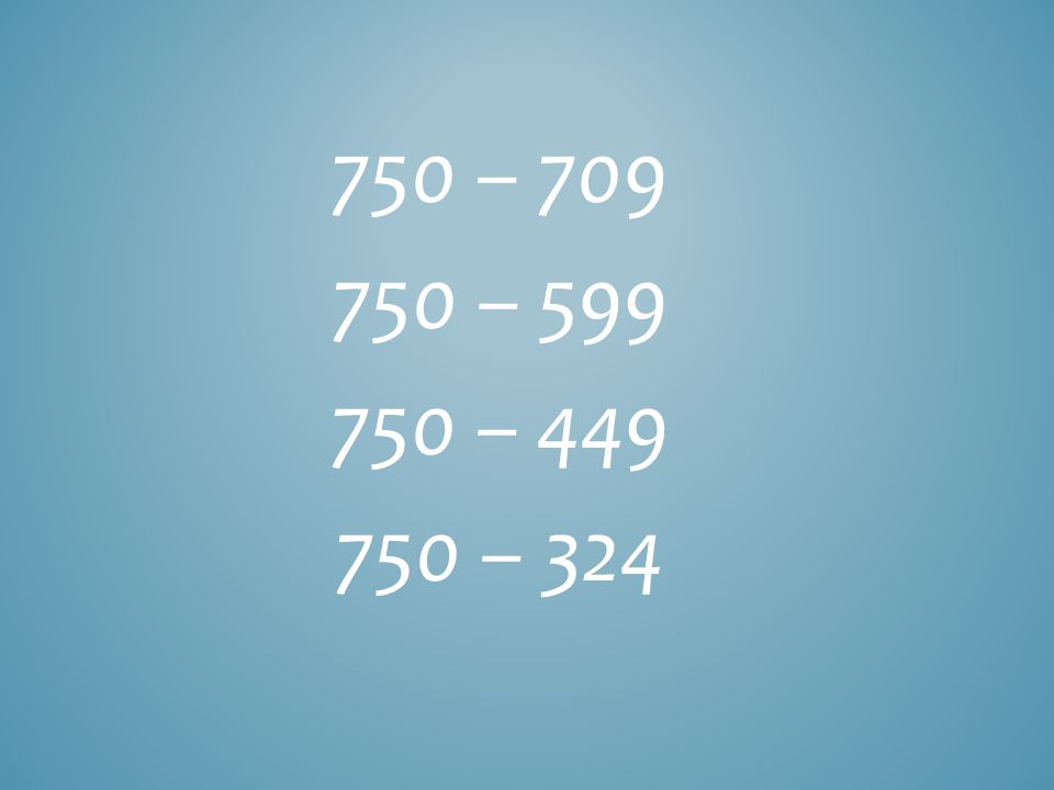 750 – 709 750 – 599 750 – 449 750 – 324