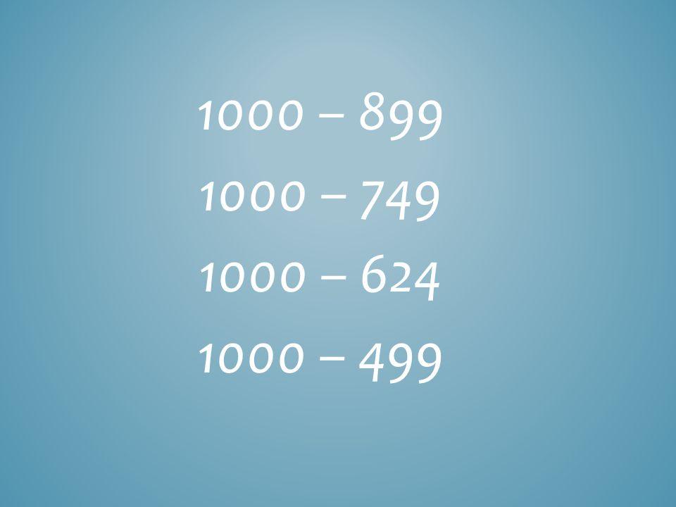 1000 – 899 1000 – 749 1000 – 624 1000 – 499