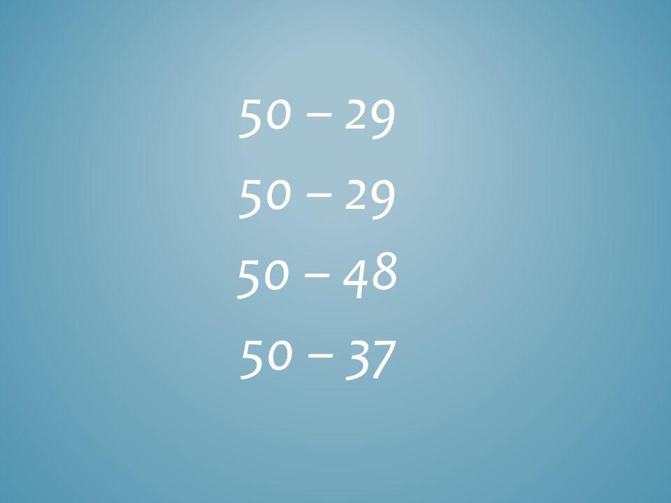 50 – 29 50 – 48 50 – 37