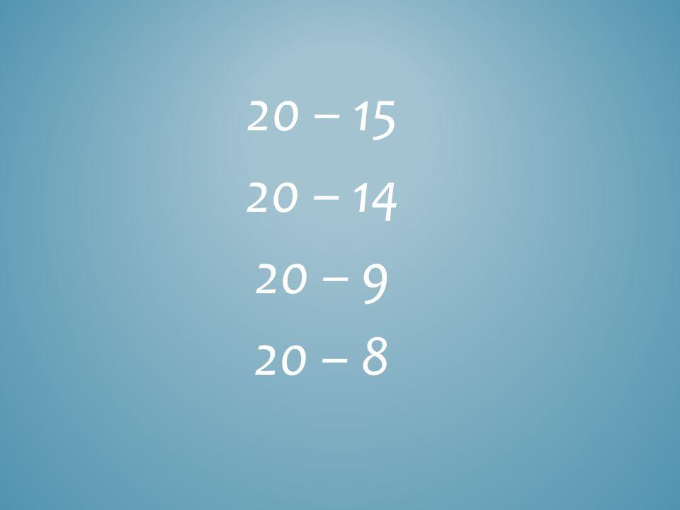 20 – 15 20 – 14 20 – 9 20 – 8