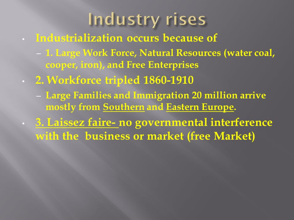 Industrialization occurs because of – 1. Large Work Force, Natural Resources (water coal, cooper, iron), and Free Enterprises 2. Workforce tripled 186