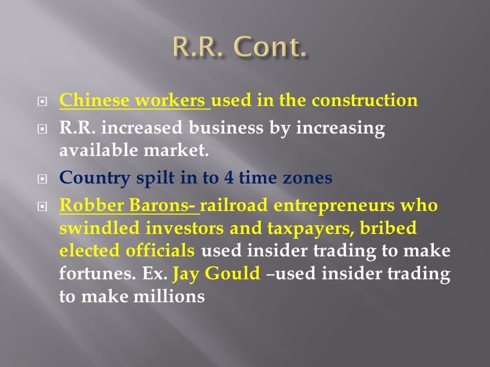  Chinese workers used in the construction  R.R. increased business by increasing available market.  Country spilt in to 4 time zones  Robber Baron