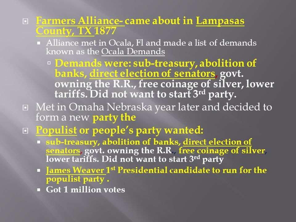  Farmers Alliance- came about in Lampasas County, TX 1877  Alliance met in Ocala, Fl and made a list of demands known as the Ocala Demands  Demands